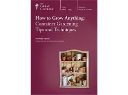 How to Grow Anything: Container Gardening Tips & Techniques Great Courses, No. 9716