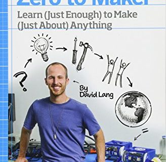 Zero to Maker: Learn Just Enough to Make Just About Anything