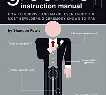 The Groom's Instruction Manual: How to Survive and Possibly Even Enjoy the Most Bewildering Ceremony Known to Man Owner's and Instruction Manual